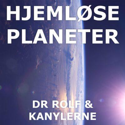 Dr. Rolf & Kanylerne – Hejmløse Planeter